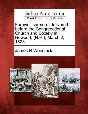Gale Ecco, Sabin Americana Farewell Sermon: Delivered Before the Congregational Church and Society in Newport, (N.H.), March 2, 1823. by Wheelock, James R. at Sears.com